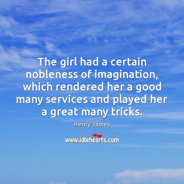 The girl had a certain nobleness of imagination, which rendered her a Henry James Picture Quote
