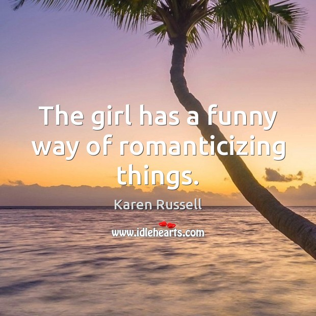 Image, The girl has a funny way of romanticizing things.