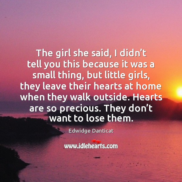The girl she said, I didn't tell you this because it Edwidge Danticat Picture Quote