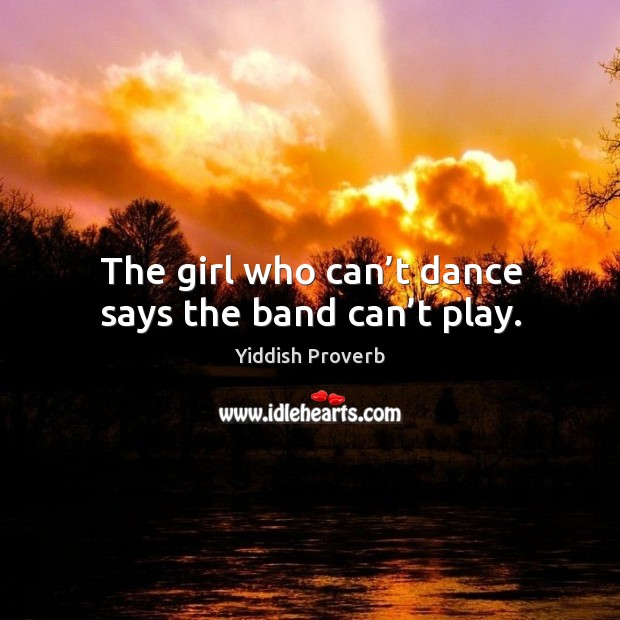 Image, The girl who can't dance says the band can't play.