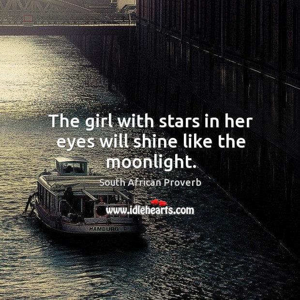 The girl with stars in her eyes will shine like the moonlight. South African Proverbs Image