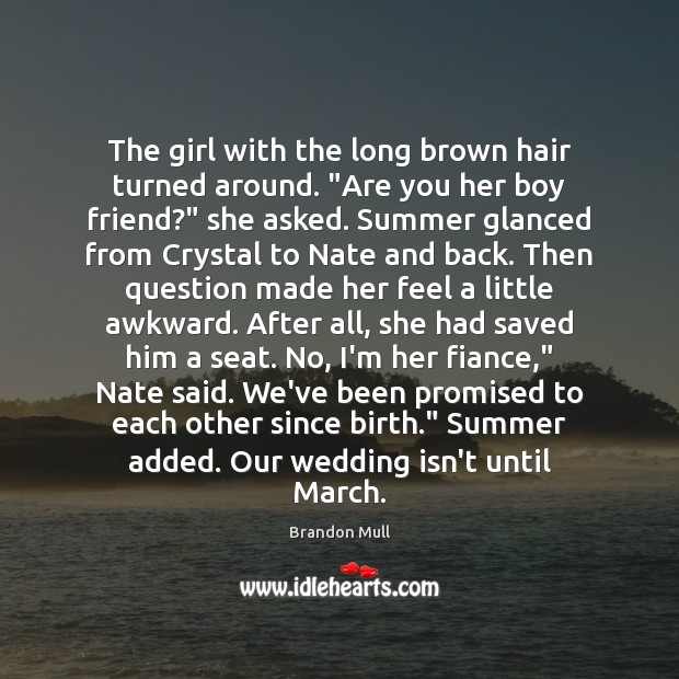 "The girl with the long brown hair turned around. ""Are you her Wedding Quotes Image"