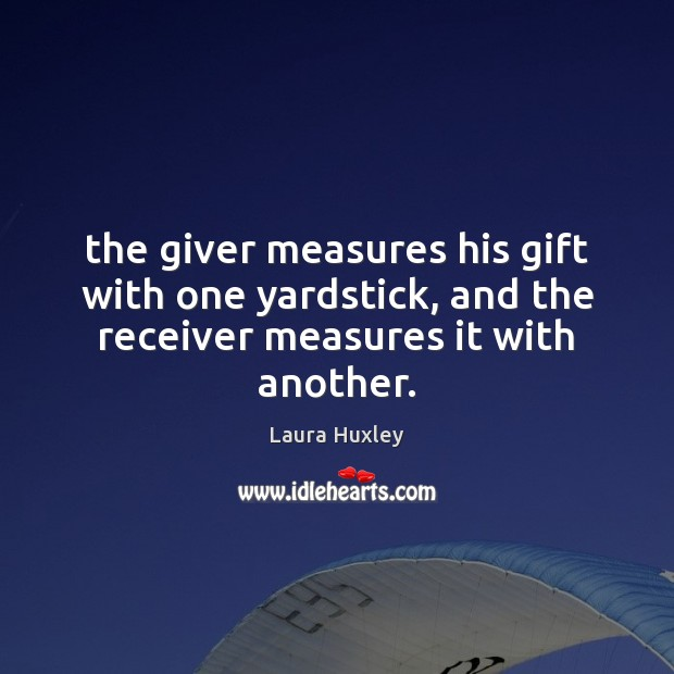 Image, The giver measures his gift with one yardstick, and the receiver measures it with another.