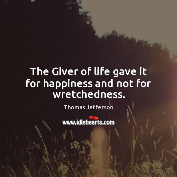 Image, The Giver of life gave it for happiness and not for wretchedness.