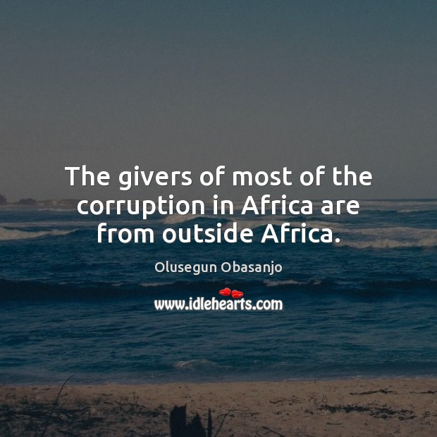 The givers of most of the corruption in Africa are from outside Africa. Image