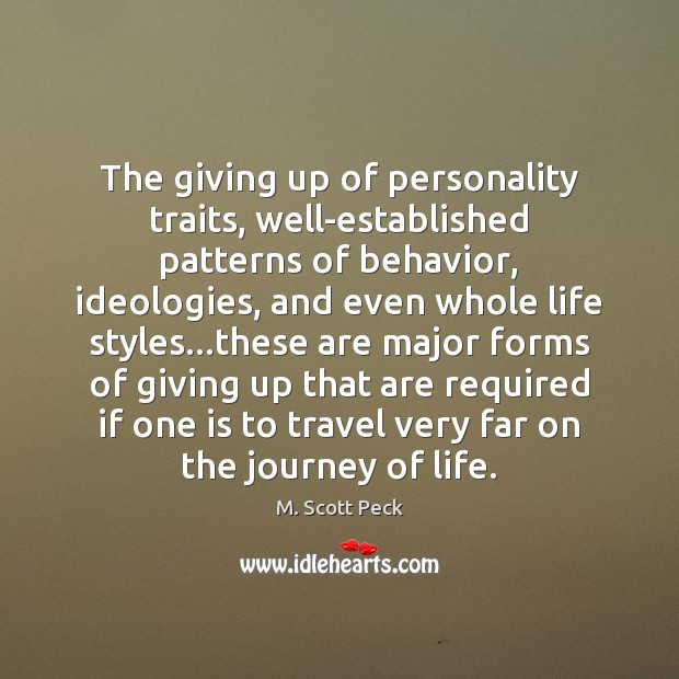 The giving up of personality traits, well-established patterns of behavior, ideologies, and M. Scott Peck Picture Quote