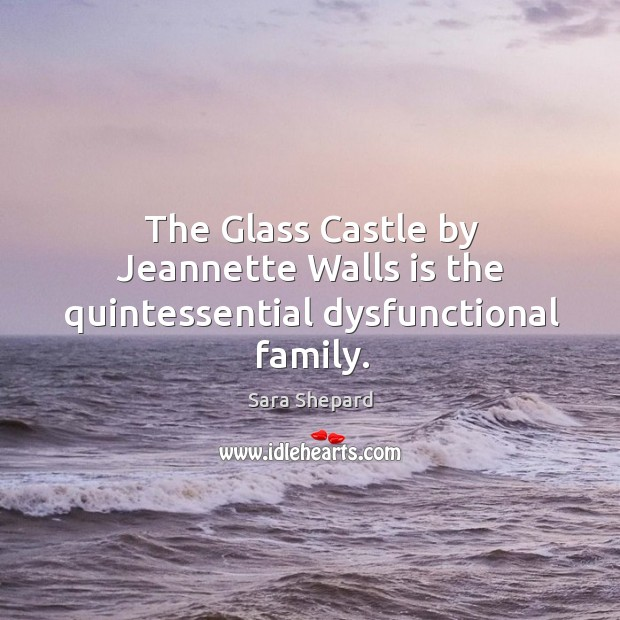 The Glass Castle by Jeannette Walls is the quintessential dysfunctional family. Image