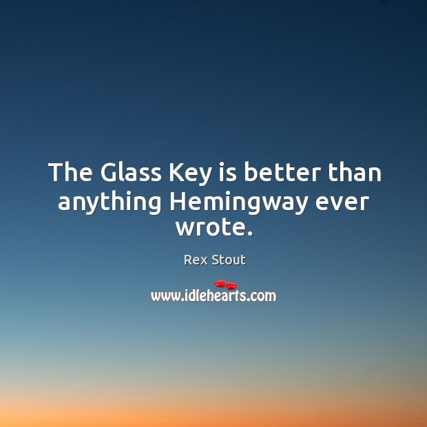 The glass key is better than anything hemingway ever wrote. Image