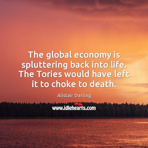 Image, The global economy is spluttering back into life. The Tories would have