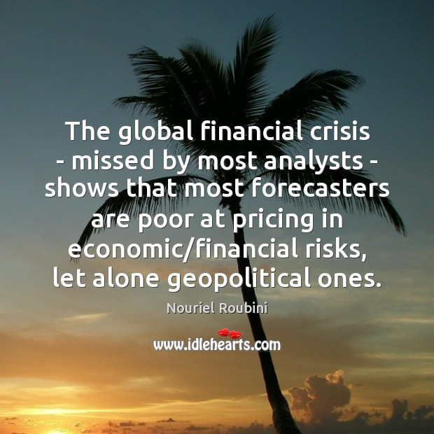The global financial crisis – missed by most analysts – shows that Image