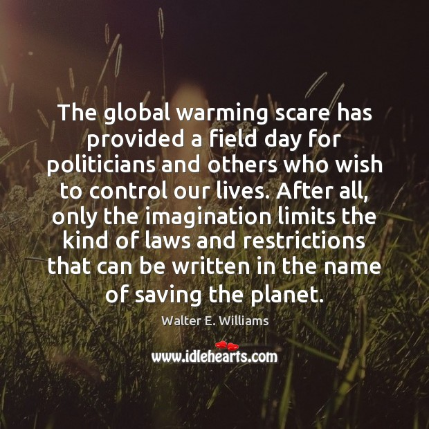 The global warming scare has provided a field day for politicians and Walter E. Williams Picture Quote