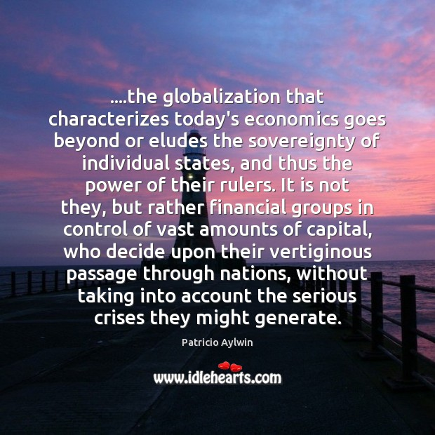 ….the globalization that characterizes today's economics goes beyond or eludes the sovereignty Image