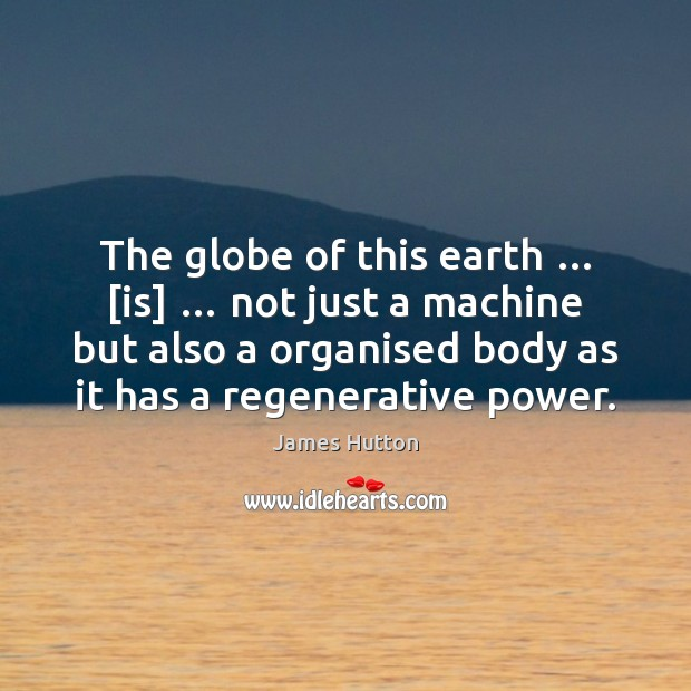 The globe of this earth … [is] … not just a machine but also James Hutton Picture Quote