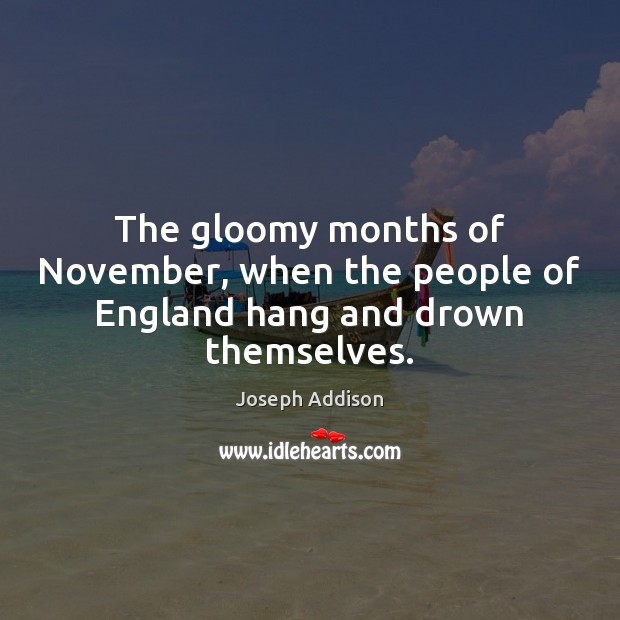 Image, The gloomy months of November, when the people of England hang and drown themselves.