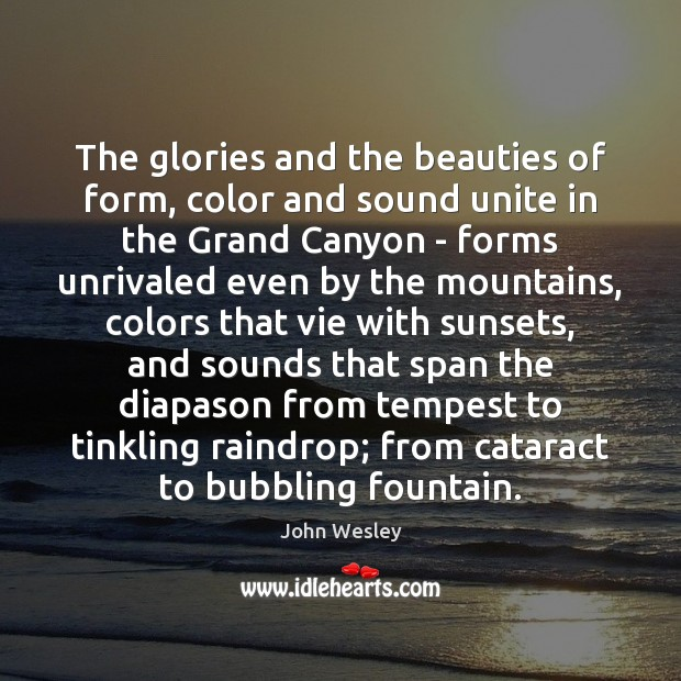 The glories and the beauties of form, color and sound unite in John Wesley Picture Quote