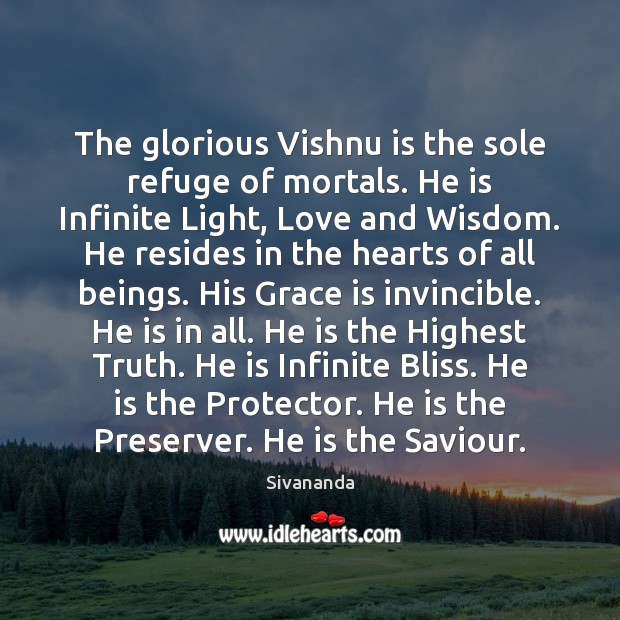 The glorious Vishnu is the sole refuge of mortals. He is Infinite Image