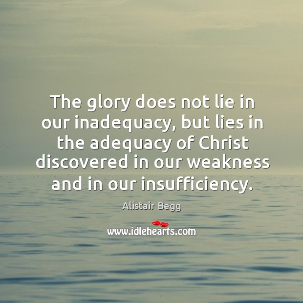 The glory does not lie in our inadequacy, but lies in the Image