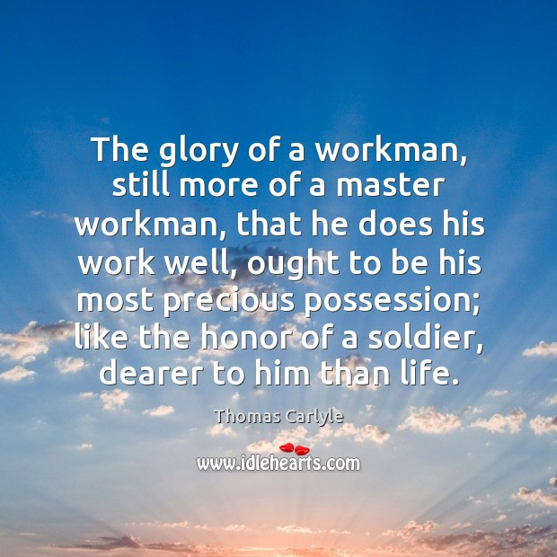 The glory of a workman, still more of a master workman, that Image