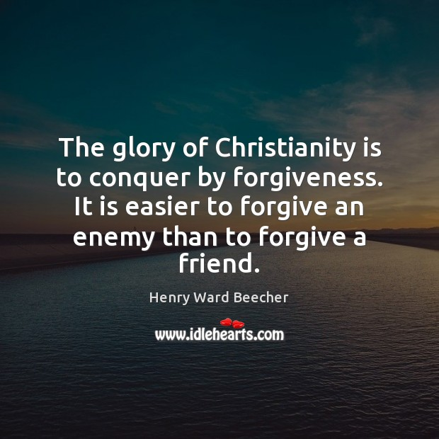 Image, The glory of Christianity is to conquer by forgiveness. It is easier
