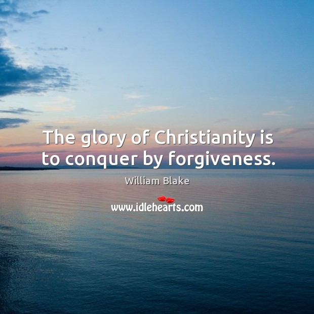 Image, The glory of christianity is to conquer by forgiveness.