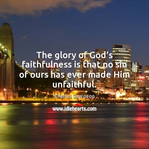 The glory of God's faithfulness is that no sin of ours has ever made Him unfaithful. Image