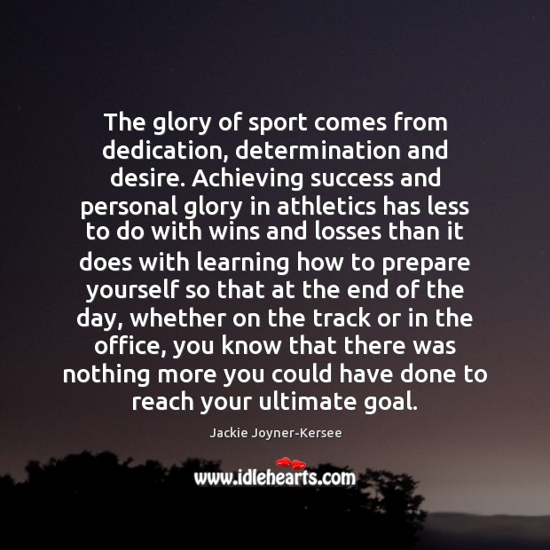 The glory of sport comes from dedication, determination and desire. Achieving success Image