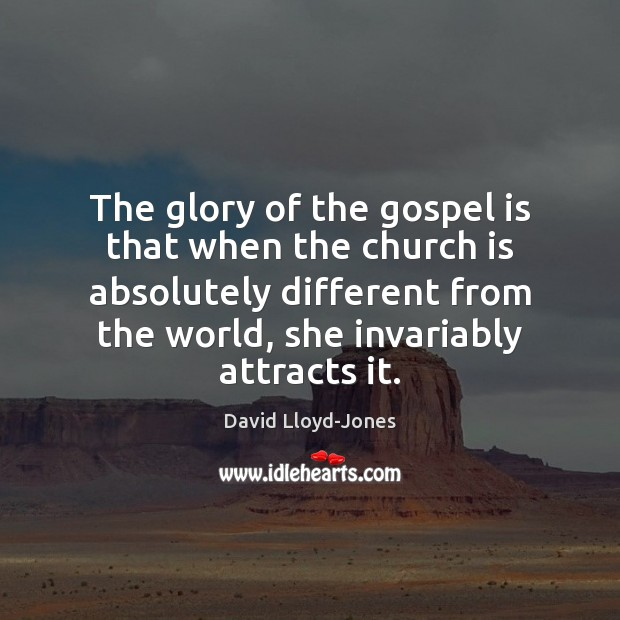 The glory of the gospel is that when the church is absolutely David Lloyd-Jones Picture Quote