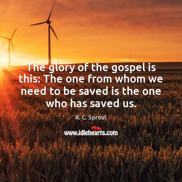 The glory of the gospel is this: The one from whom we R. C. Sproul Picture Quote