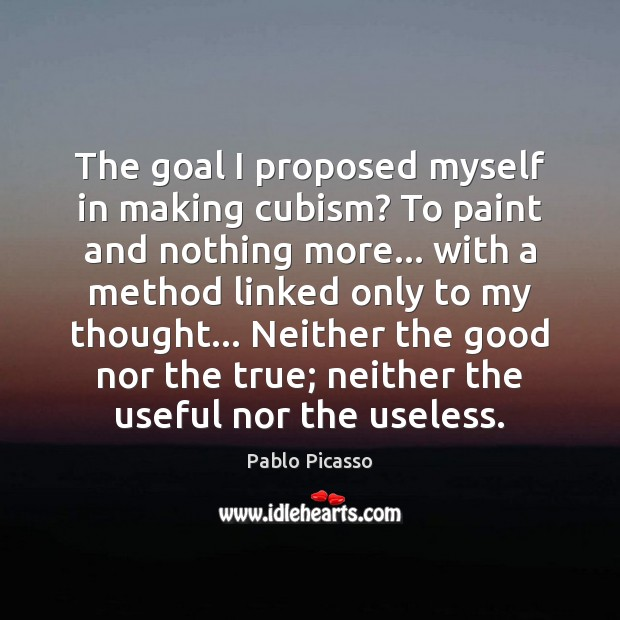 The goal I proposed myself in making cubism? To paint and nothing Goal Quotes Image
