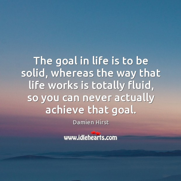 The goal in life is to be solid, whereas the way that Image