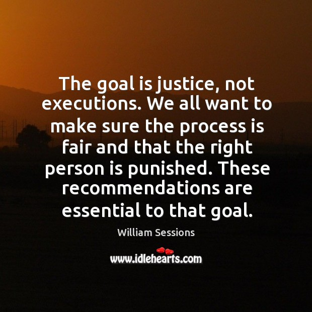 The goal is justice, not executions. We all want to make sure the process is fair and that Image