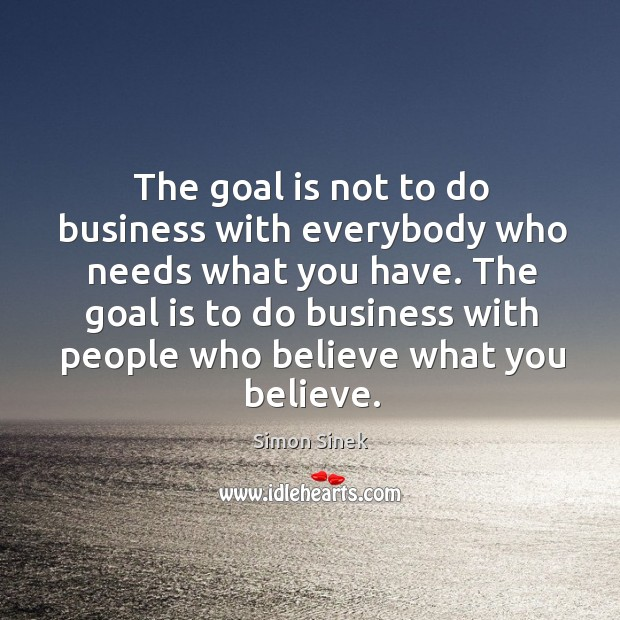 The goal is not to do business with everybody who needs what Image