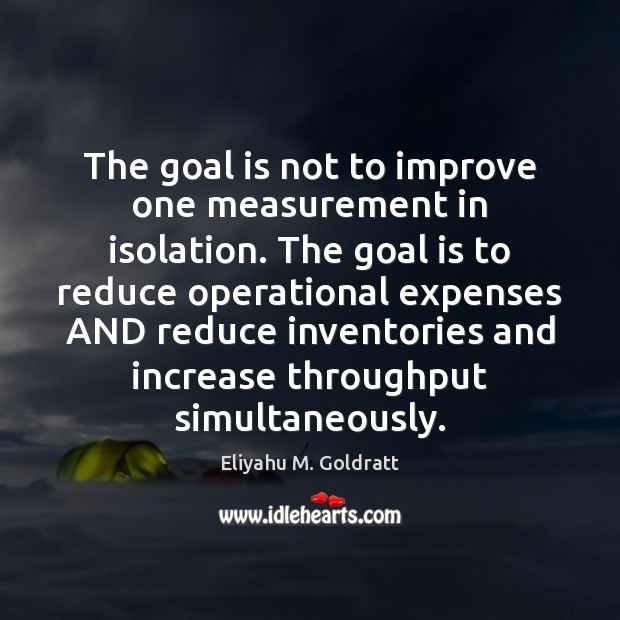 The goal is not to improve one measurement in isolation. The goal Image