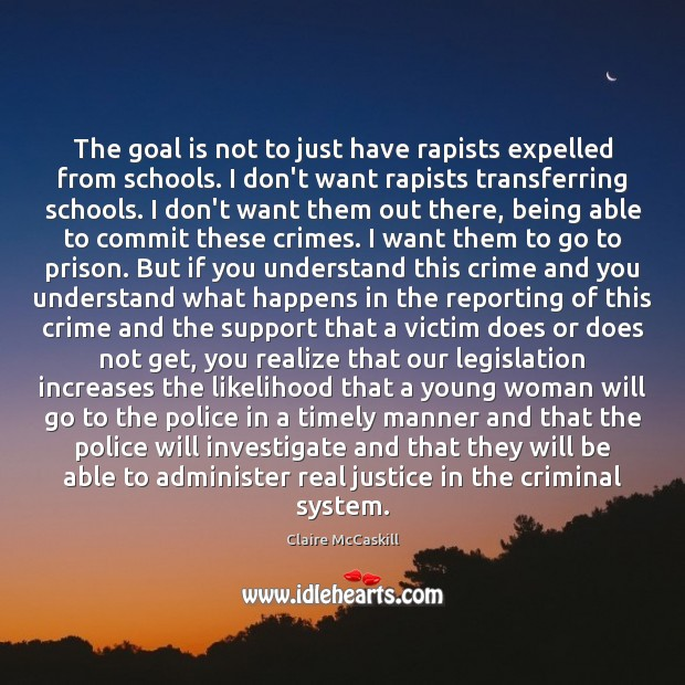 The goal is not to just have rapists expelled from schools. I Image