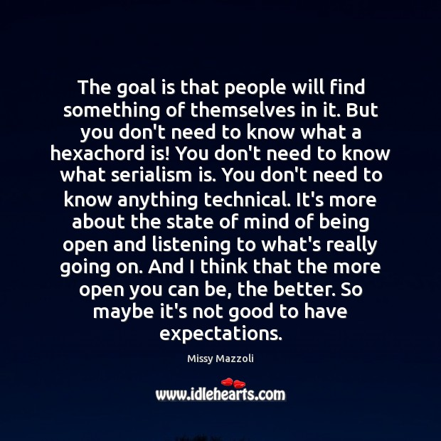 The goal is that people will find something of themselves in it. Missy Mazzoli Picture Quote