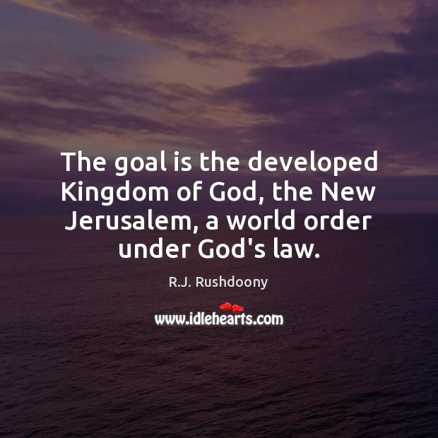 The goal is the developed Kingdom of God, the New Jerusalem, a Image