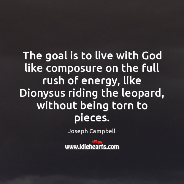 The goal is to live with God like composure on the full Joseph Campbell Picture Quote