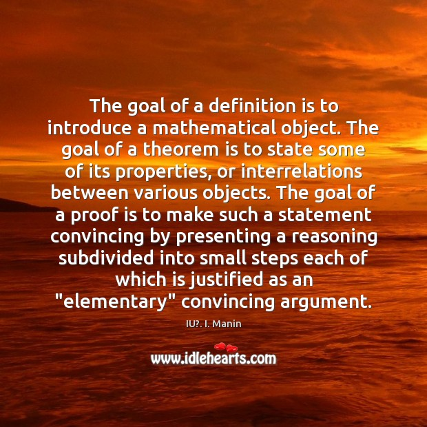The goal of a definition is to introduce a mathematical object. The IU?. I. Manin Picture Quote