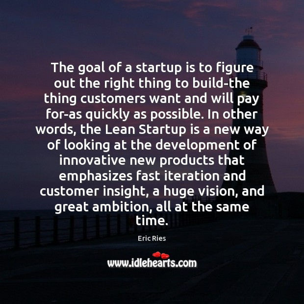 The goal of a startup is to figure out the right thing Eric Ries Picture Quote