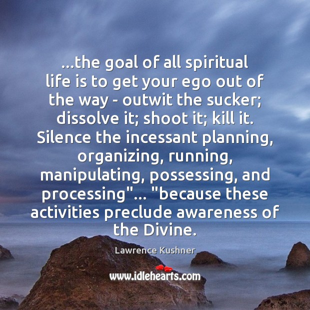 …the goal of all spiritual life is to get your ego out Image