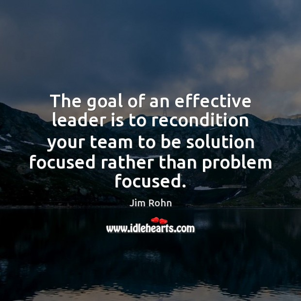 Image, The goal of an effective leader is to recondition your team to