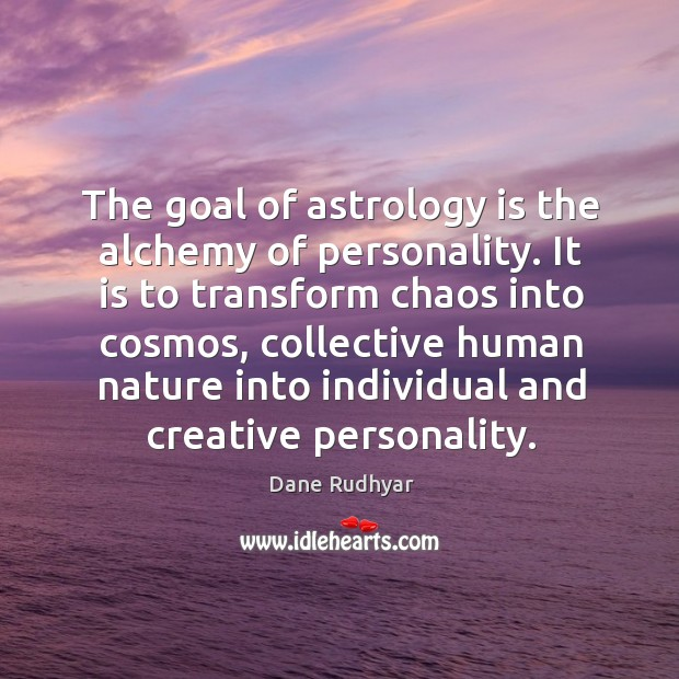 The goal of astrology is the alchemy of personality. It is to Astrology Quotes Image