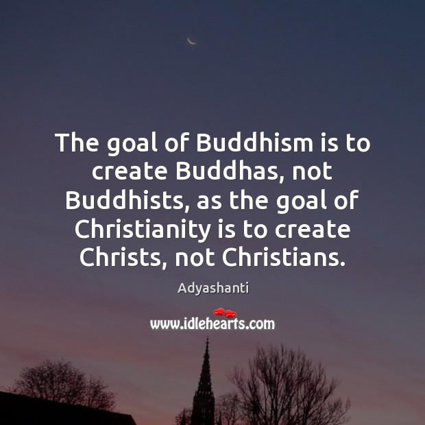 Image, The goal of Buddhism is to create Buddhas, not Buddhists, as the
