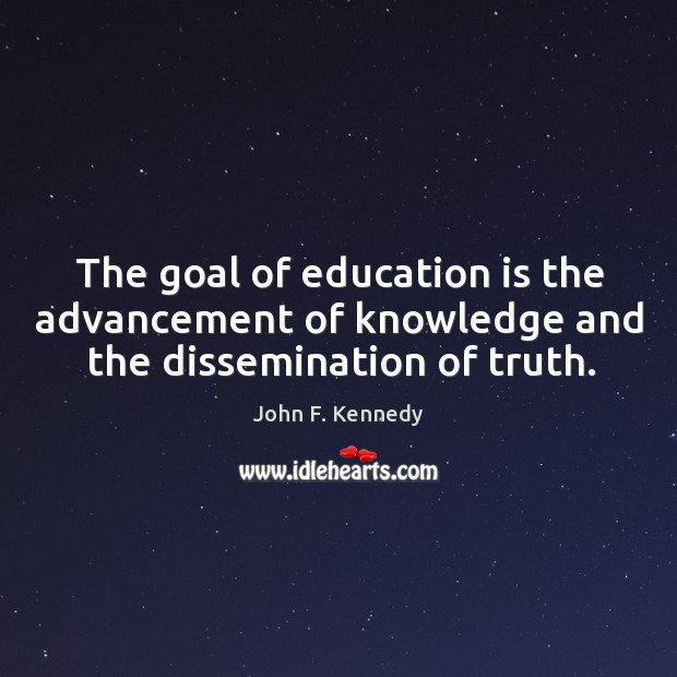 Image, The goal of education is the advancement of knowledge and the dissemination of truth.