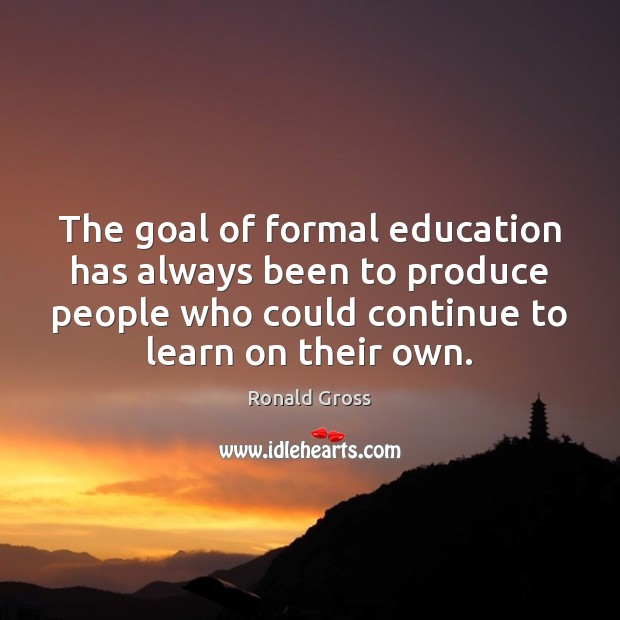 The goal of formal education has always been to produce people who Image