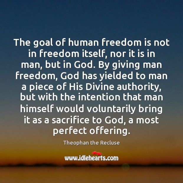 The goal of human freedom is not in freedom itself, nor it Image