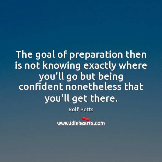 Image, The goal of preparation then is not knowing exactly where you'll go