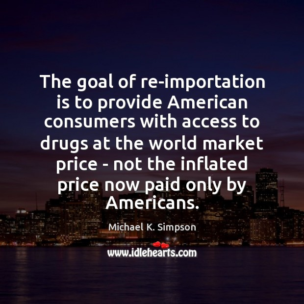 Image, The goal of re-importation is to provide American consumers with access to