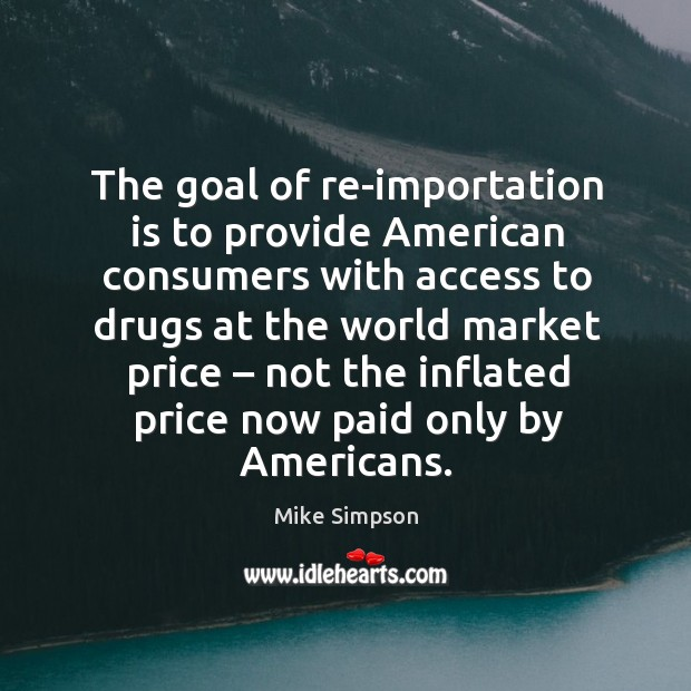 Image, The goal of re-importation is to provide american consumers with access to drugs at the world