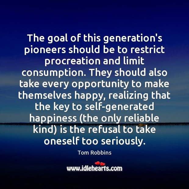 The goal of this generation's pioneers should be to restrict procreation and Tom Robbins Picture Quote